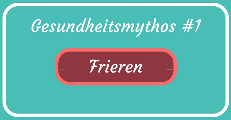 """Gesundheitmythen – abgeklopft und auf den Zahn gefühlt – Teil 1 """"Frieren"""""""