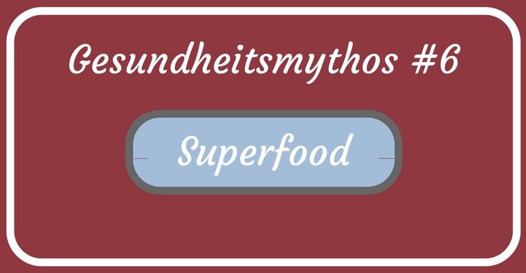 Gesundheitsmythen – abgeklopft und auf den Zahn gefühlt – Teil 6 – Superfoods