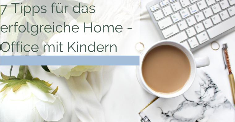 Doktorarbeit schreiben mit Kindern und Familie – 7 Tipps für das gelingende Home-Office